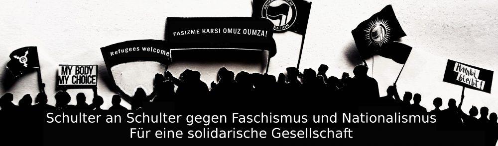 Schulter an Schulter gegen Faschismus und Nationalismus – Für eine solidarische Gesellschaft!
